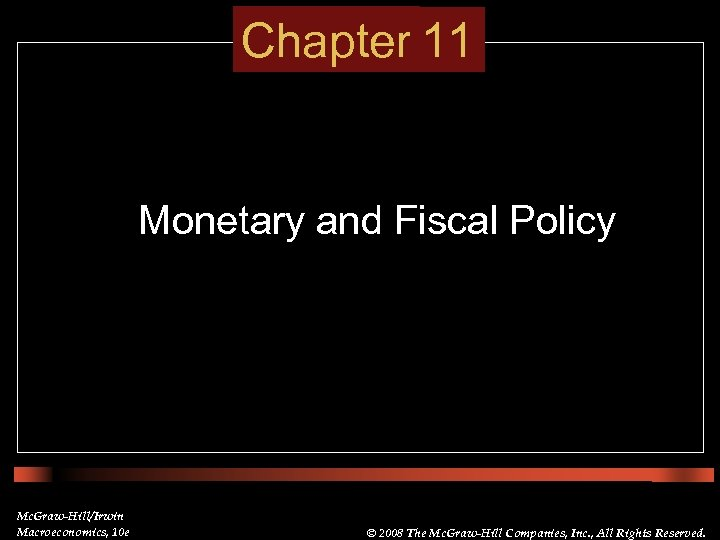 Chapter 11 Monetary and Fiscal Policy • • Item Etc. Mc. Graw-Hill/Irwin Macroeconomics, 10