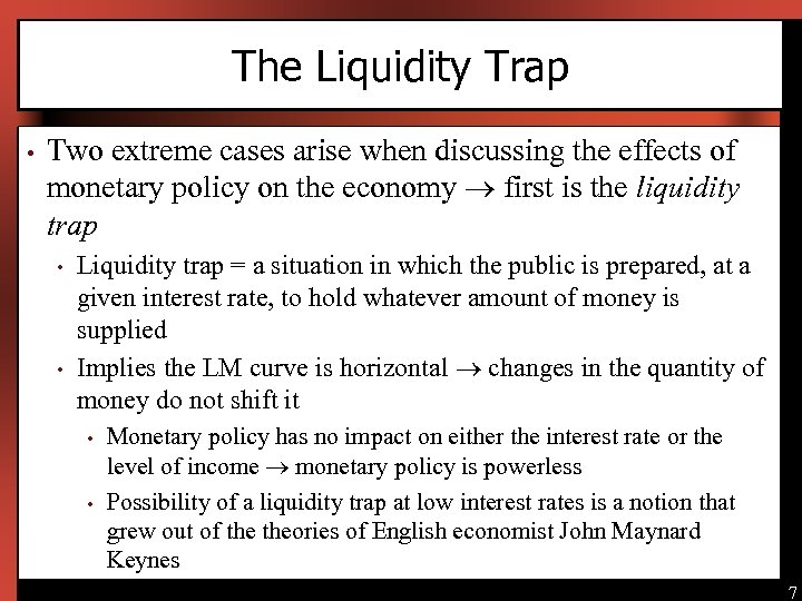 The Liquidity Trap • Two extreme cases arise when discussing the effects of monetary