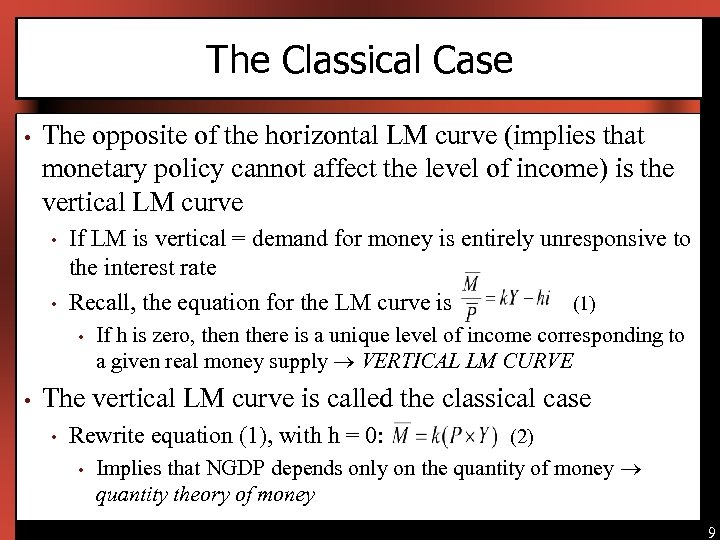 The Classical Case • The opposite of the horizontal LM curve (implies that monetary