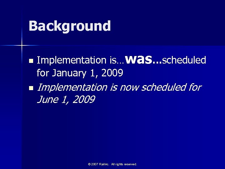 Background n n Implementation is…was…scheduled for January 1, 2009 Implementation is now scheduled for