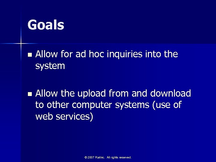 Goals n Allow for ad hoc inquiries into the system n Allow the upload