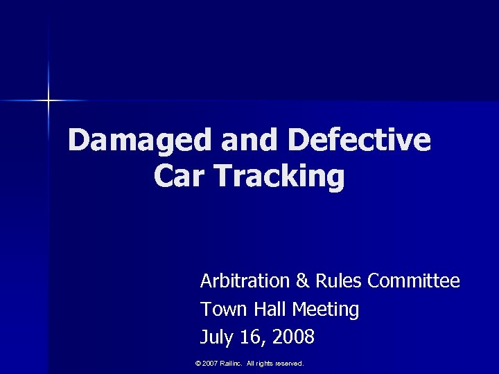 Damaged and Defective Car Tracking Arbitration & Rules Committee Town Hall Meeting July 16,
