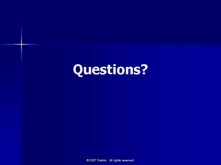 Questions? © 2007 Railinc. All rights reserved.