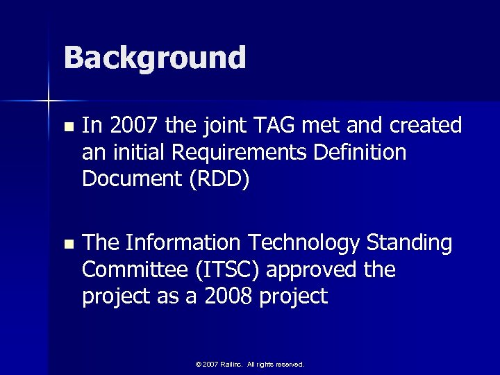 Background n In 2007 the joint TAG met and created an initial Requirements Definition