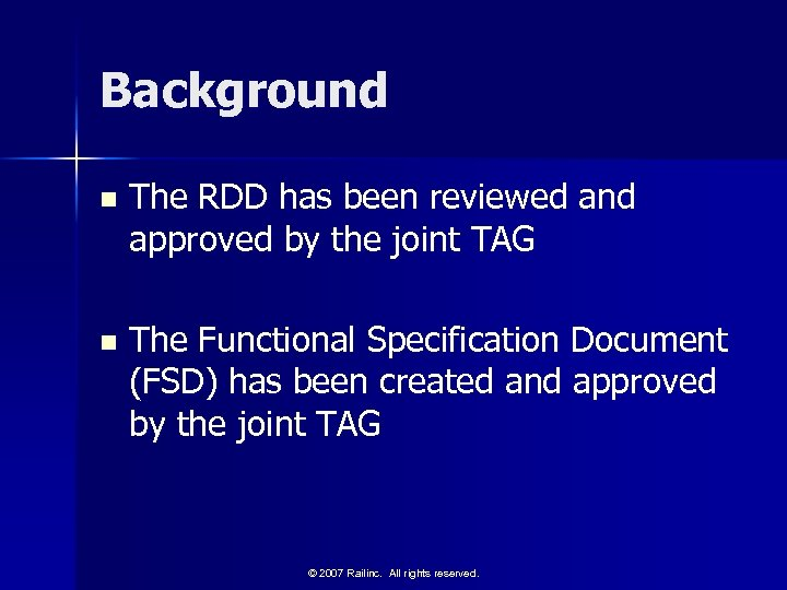 Background n The RDD has been reviewed and approved by the joint TAG n