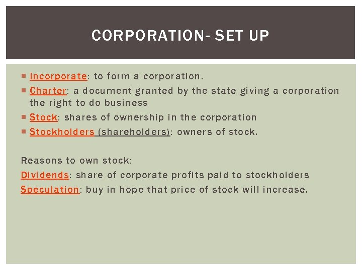 CORPORATION- SET UP Incorporate: to form a corporation. Charter: a document granted by the