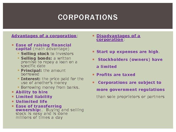 CORPORATIONS Advantages of a corporation : Ease of raising financial capital (main advantage) §