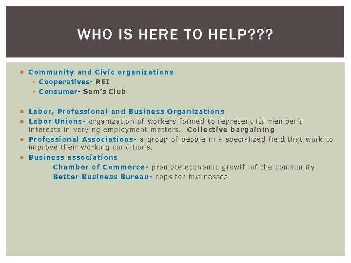 WHO IS HERE TO HELP? ? ? Community and Civic organizations § Cooperatives- REI
