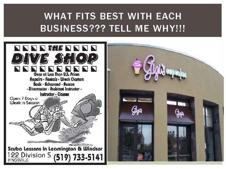 WHAT FITS BEST WITH EACH BUSINESS? ? ? TELL ME WHY!!!