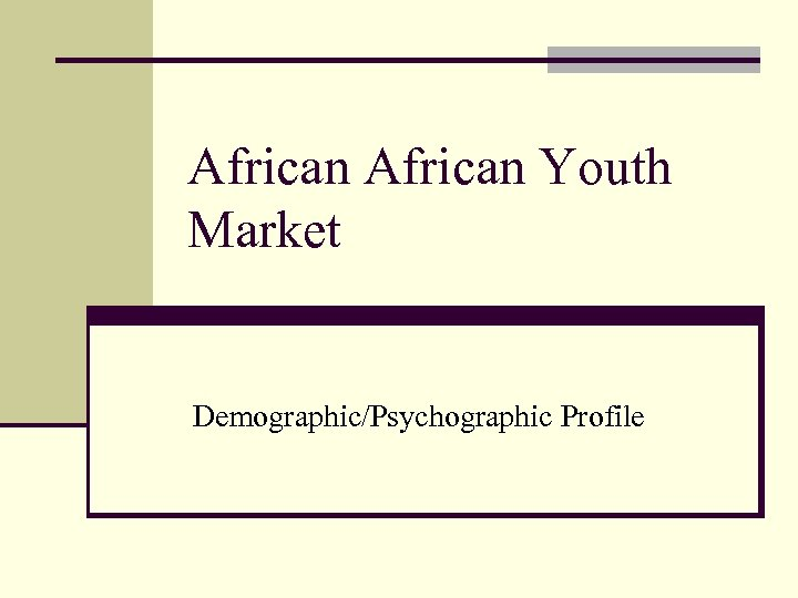 African Youth Market Demographic/Psychographic Profile