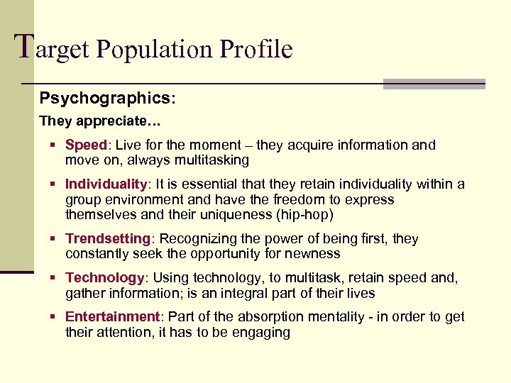 Target Population Profile Psychographics: They appreciate… § Speed: Live for the moment – they