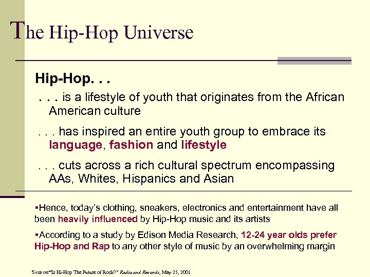 The Hip-Hop Universe Hip-Hop. . . is a lifestyle of youth that originates from
