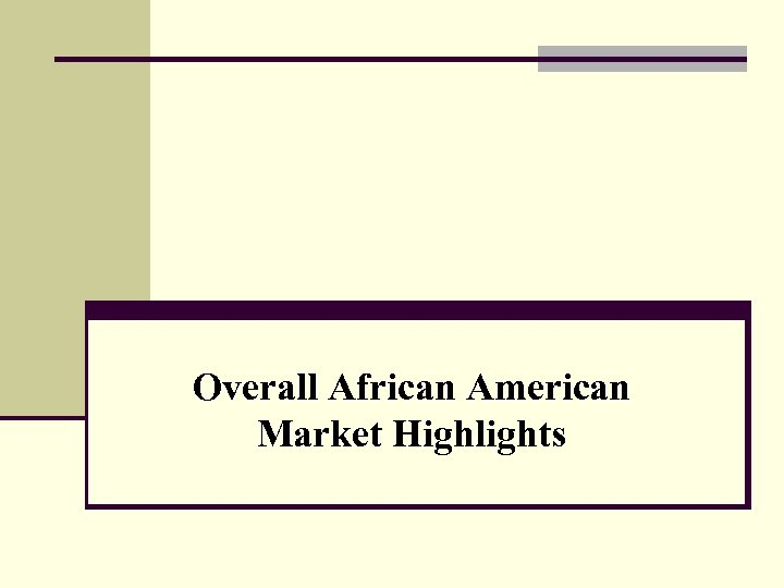 Overall African American Market Highlights