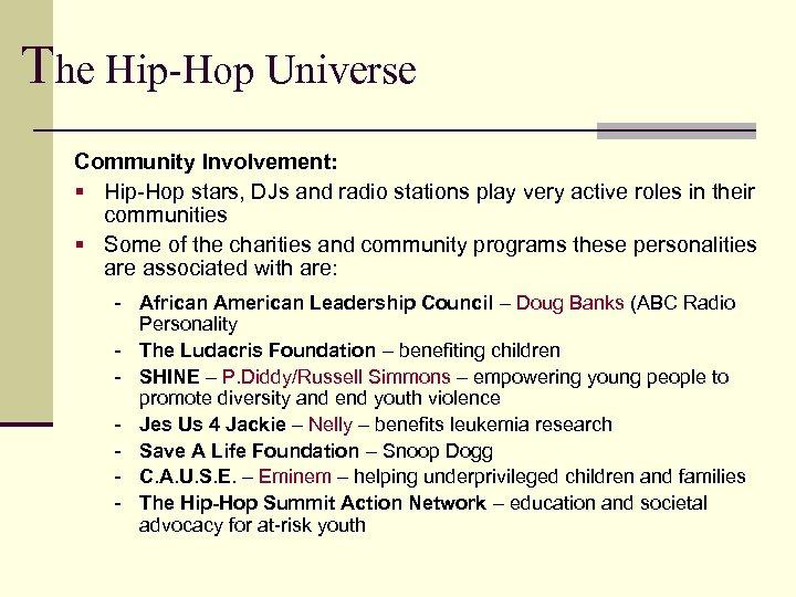 The Hip-Hop Universe Community Involvement: § Hip-Hop stars, DJs and radio stations play very