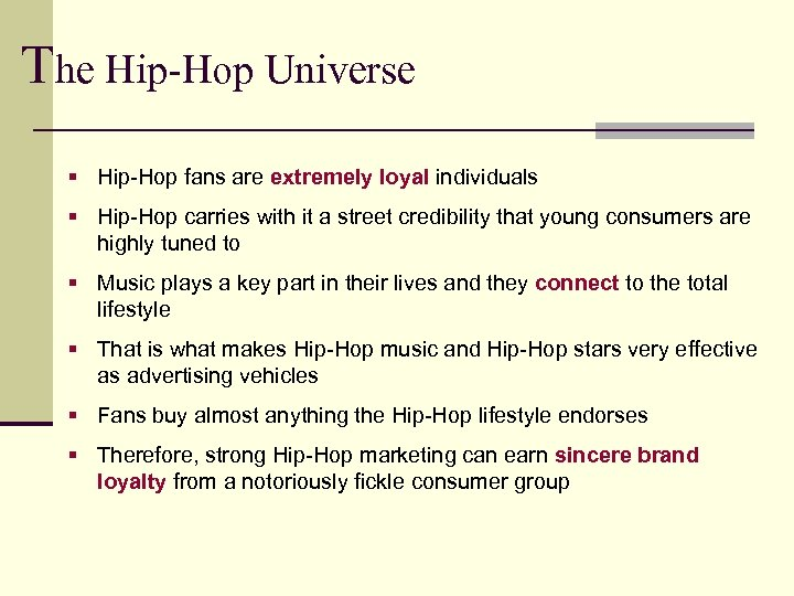 The Hip-Hop Universe § Hip-Hop fans are extremely loyal individuals § Hip-Hop carries with
