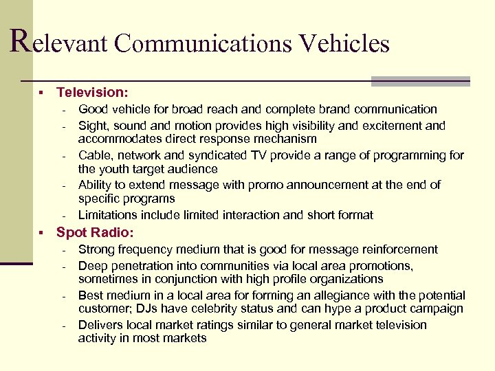Relevant Communications Vehicles § Television: - § Good vehicle for broad reach and complete