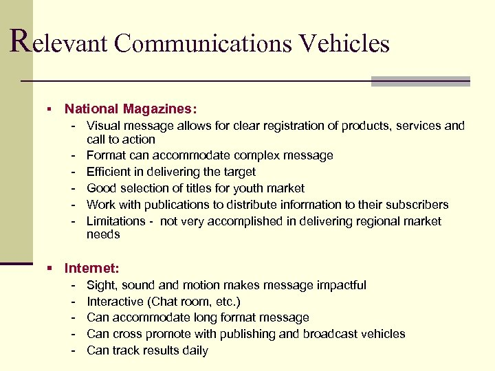 Relevant Communications Vehicles § National Magazines: - Visual message allows for clear registration of