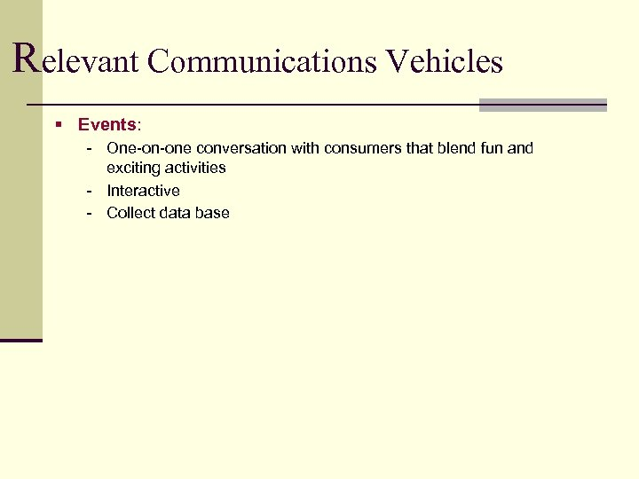 Relevant Communications Vehicles § Events: - One-on-one conversation with consumers that blend fun and