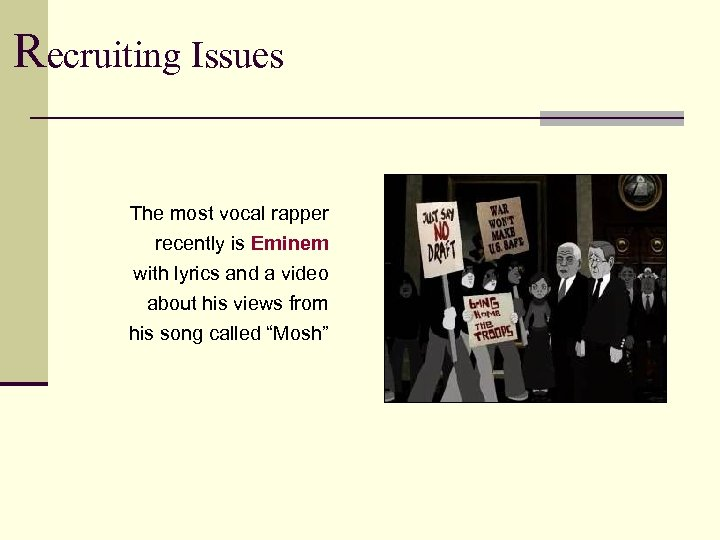Recruiting Issues The most vocal rapper recently is Eminem with lyrics and a video