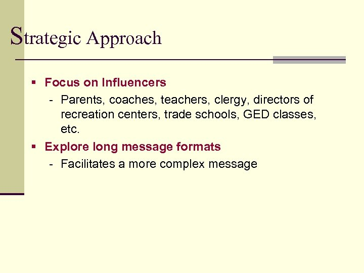 Strategic Approach § Focus on Influencers - Parents, coaches, teachers, clergy, directors of recreation