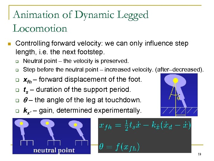 Animation of Dynamic Legged Locomotion n Controlling forward velocity: we can only influence step