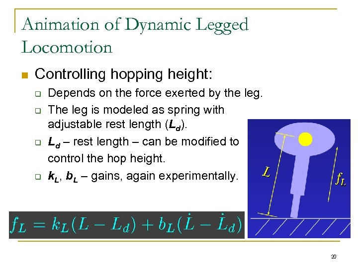 Animation of Dynamic Legged Locomotion n Controlling hopping height: q q Depends on the