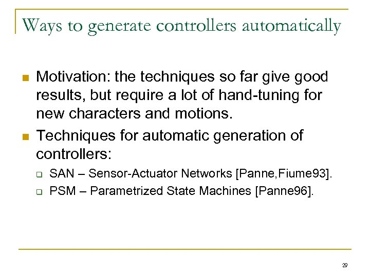 Ways to generate controllers automatically n n Motivation: the techniques so far give good