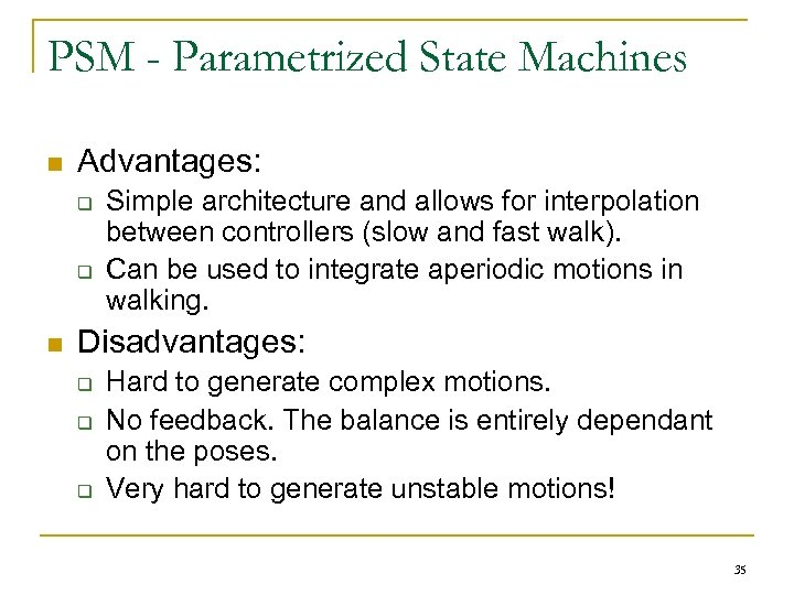 PSM - Parametrized State Machines n Advantages: q q n Simple architecture and allows