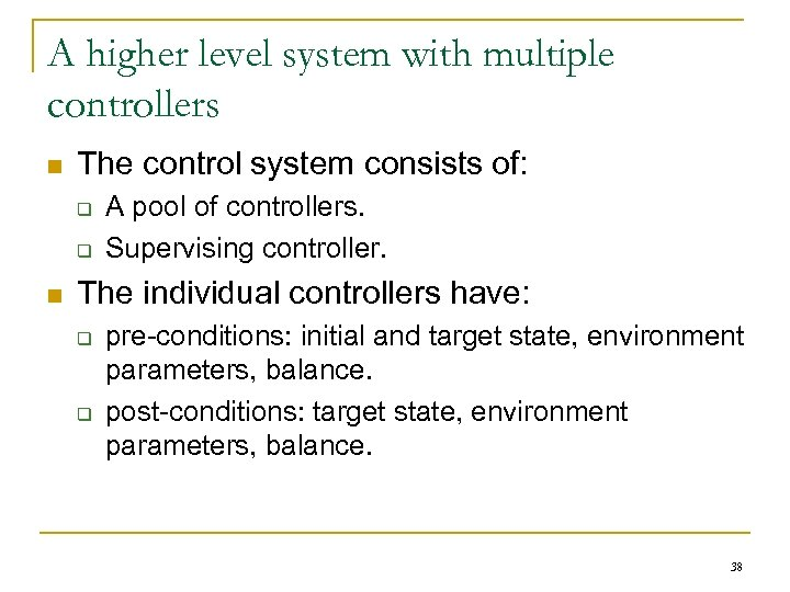 A higher level system with multiple controllers n The control system consists of: q