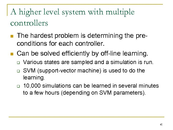 A higher level system with multiple controllers n n The hardest problem is determining