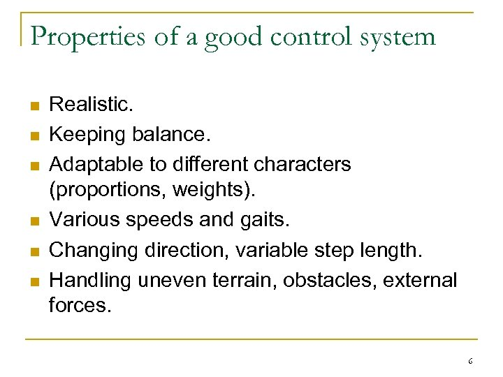 Properties of a good control system n n n Realistic. Keeping balance. Adaptable to