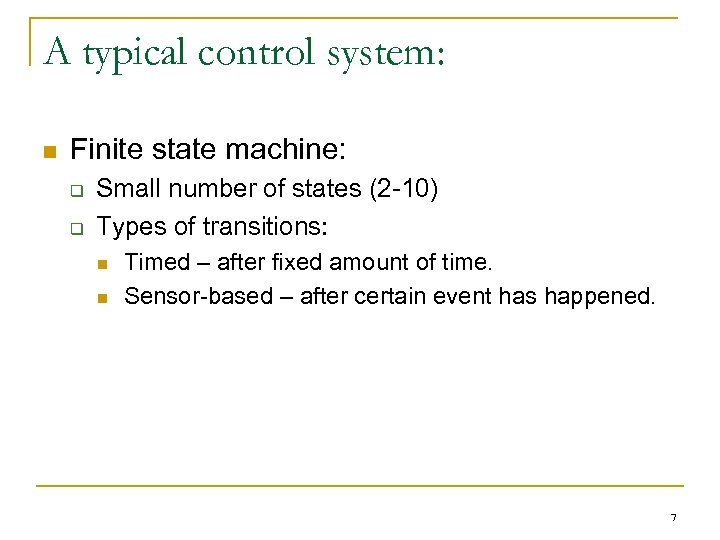 A typical control system: n Finite state machine: q q Small number of states