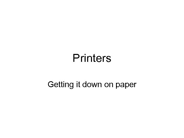 Printers Getting it down on paper
