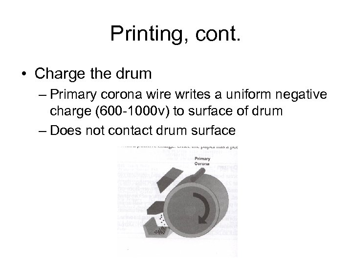 Printing, cont. • Charge the drum – Primary corona wire writes a uniform negative