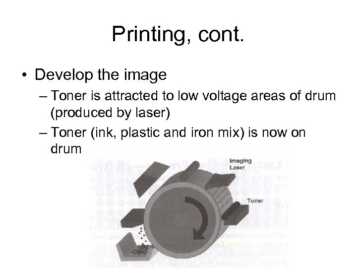 Printing, cont. • Develop the image – Toner is attracted to low voltage areas