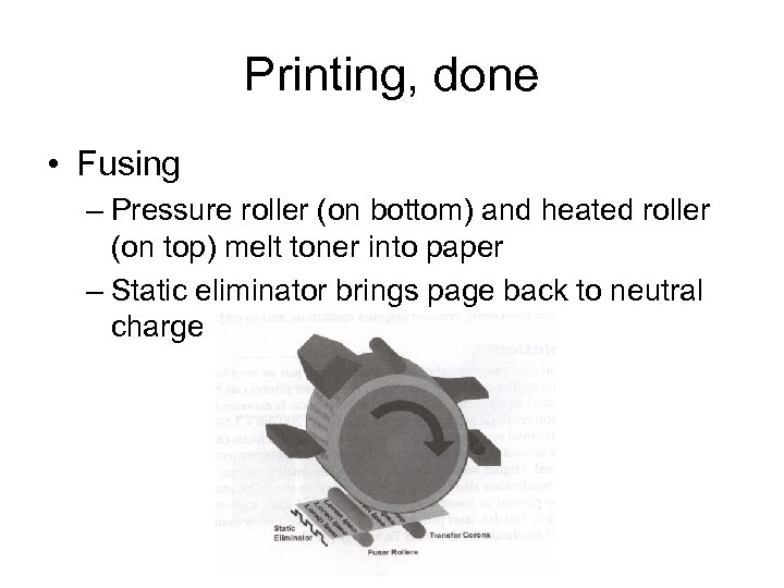 Printing, done • Fusing – Pressure roller (on bottom) and heated roller (on top)