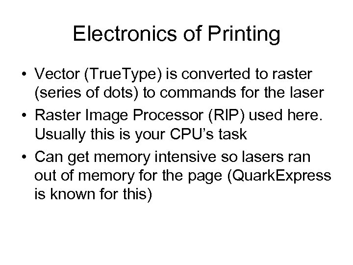Electronics of Printing • Vector (True. Type) is converted to raster (series of dots)