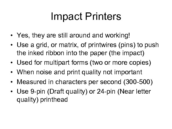 Impact Printers • Yes, they are still around and working! • Use a grid,