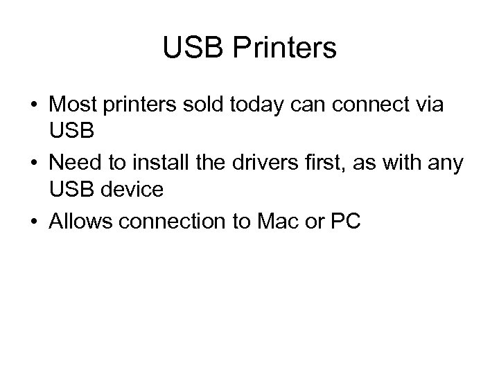 USB Printers • Most printers sold today can connect via USB • Need to