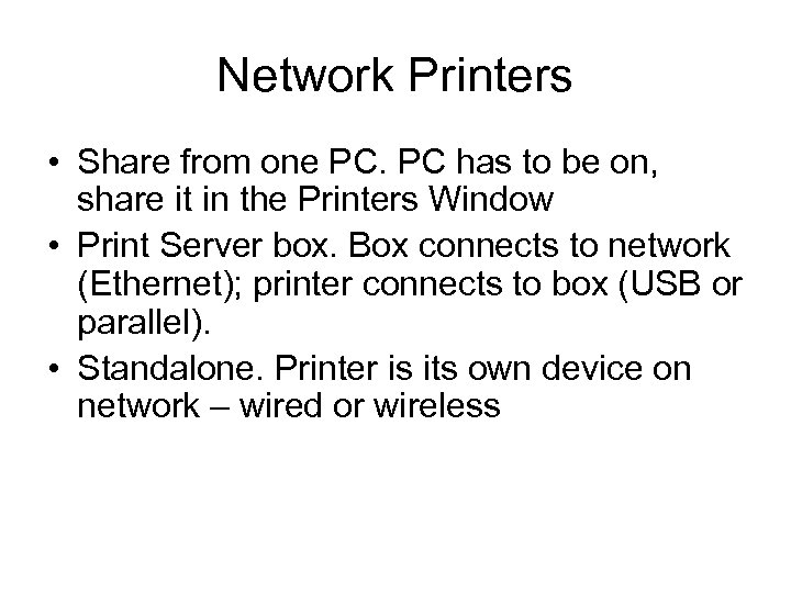 Network Printers • Share from one PC. PC has to be on, share it