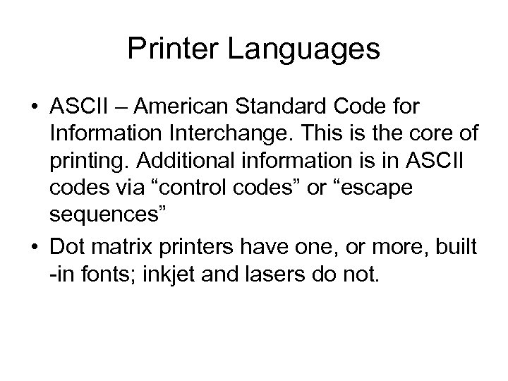 Printer Languages • ASCII – American Standard Code for Information Interchange. This is the