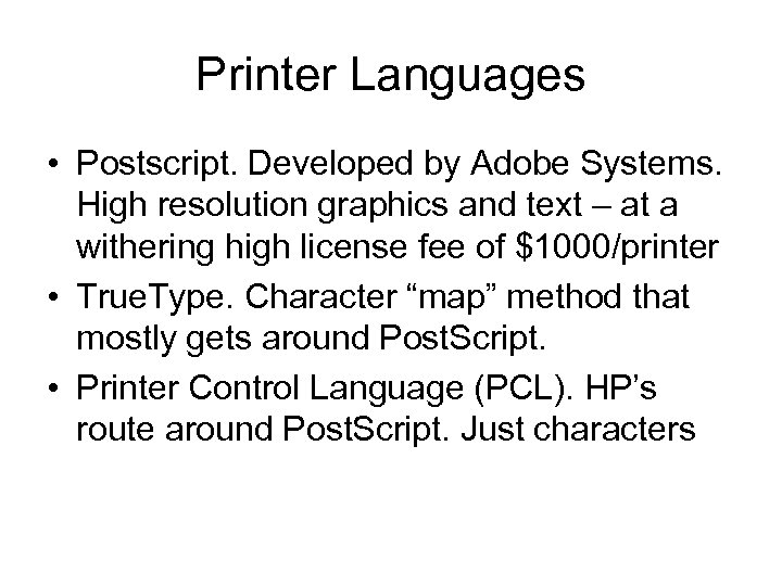 Printer Languages • Postscript. Developed by Adobe Systems. High resolution graphics and text –