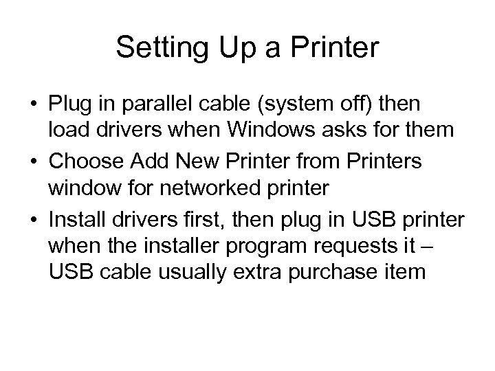 Setting Up a Printer • Plug in parallel cable (system off) then load drivers