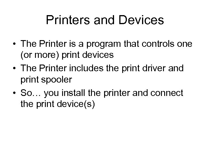 Printers and Devices • The Printer is a program that controls one (or more)