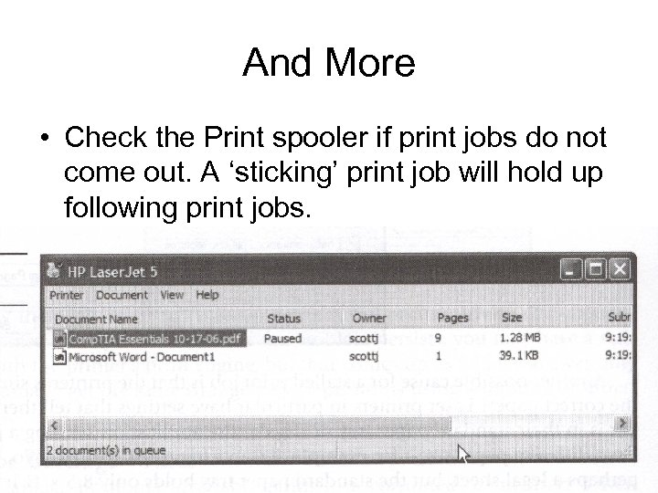 And More • Check the Print spooler if print jobs do not come out.