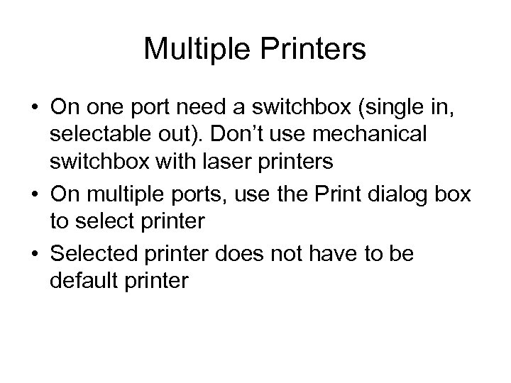 Multiple Printers • On one port need a switchbox (single in, selectable out). Don't