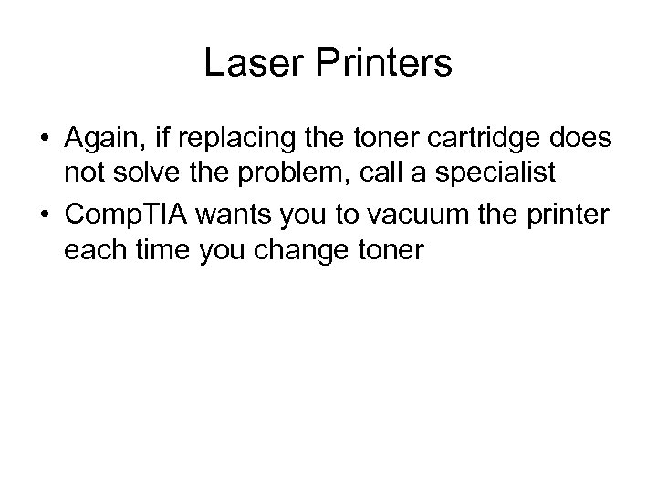 Laser Printers • Again, if replacing the toner cartridge does not solve the problem,