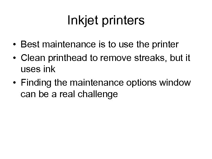 Inkjet printers • Best maintenance is to use the printer • Clean printhead to