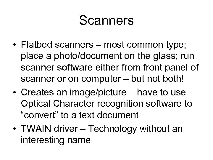 Scanners • Flatbed scanners – most common type; place a photo/document on the glass;