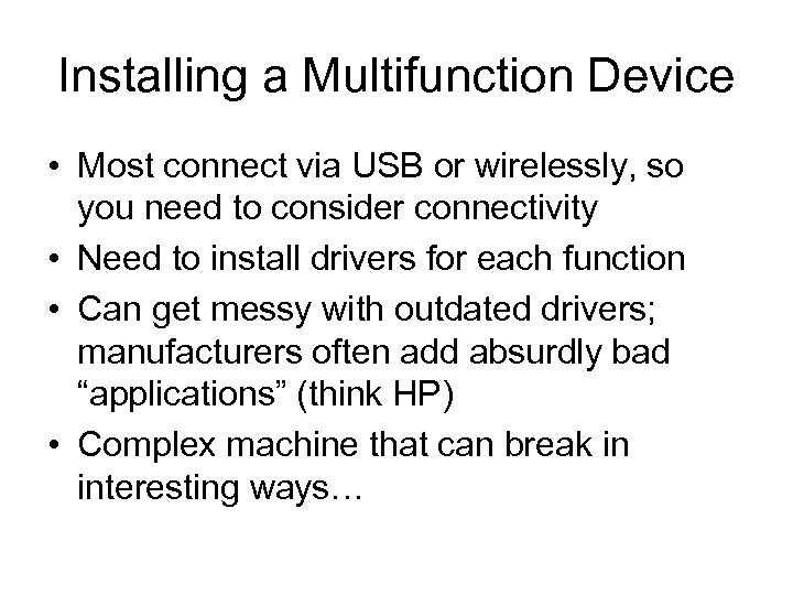 Installing a Multifunction Device • Most connect via USB or wirelessly, so you need